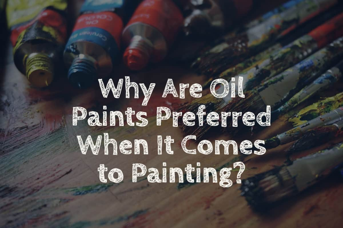 Why Are Oil Paints Preferred When It Comes to Painting?
