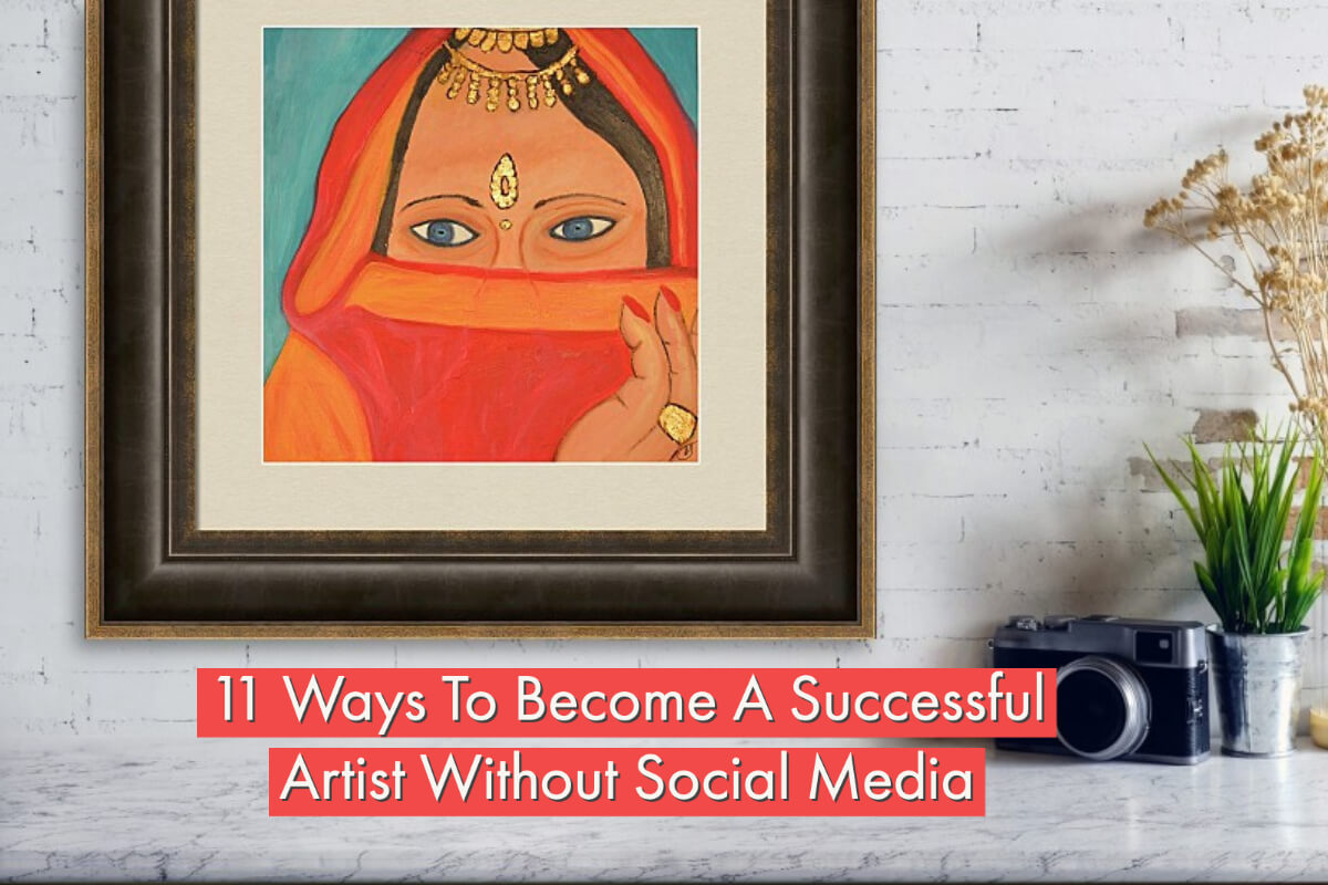 11 Ways To Become a Successful Artist Without Social Media